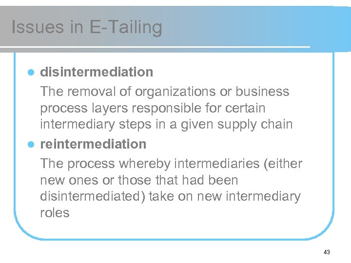 Issues in E-Tailing disintermediation The removal of organizations or business process layers responsible for