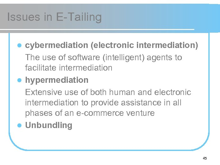 Issues in E-Tailing cybermediation (electronic intermediation) The use of software (intelligent) agents to facilitate