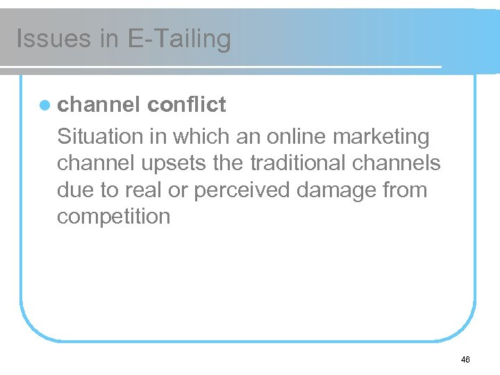 Issues in E-Tailing l channel conflict Situation in which an online marketing channel upsets