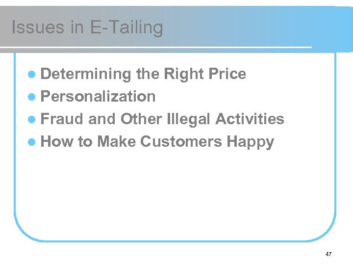 Issues in E-Tailing l Determining the Right Price l Personalization l Fraud and Other