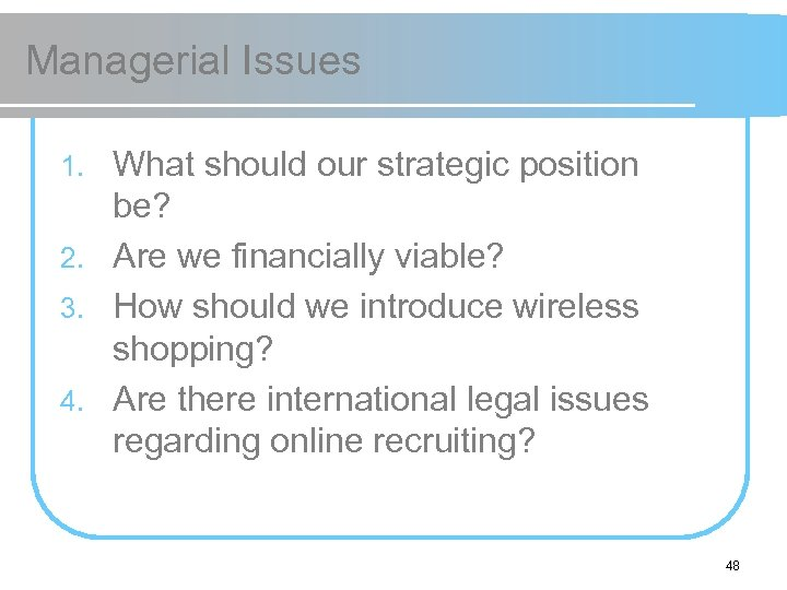Managerial Issues What should our strategic position be? 2. Are we financially viable? 3.