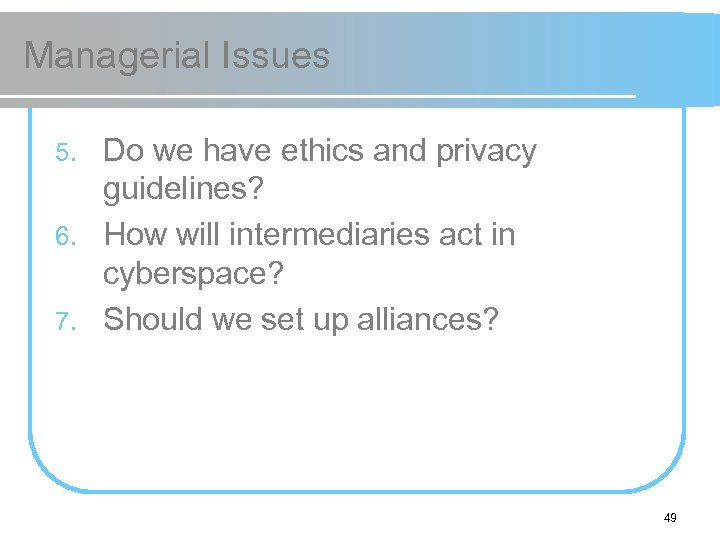 Managerial Issues Do we have ethics and privacy guidelines? 6. How will intermediaries act