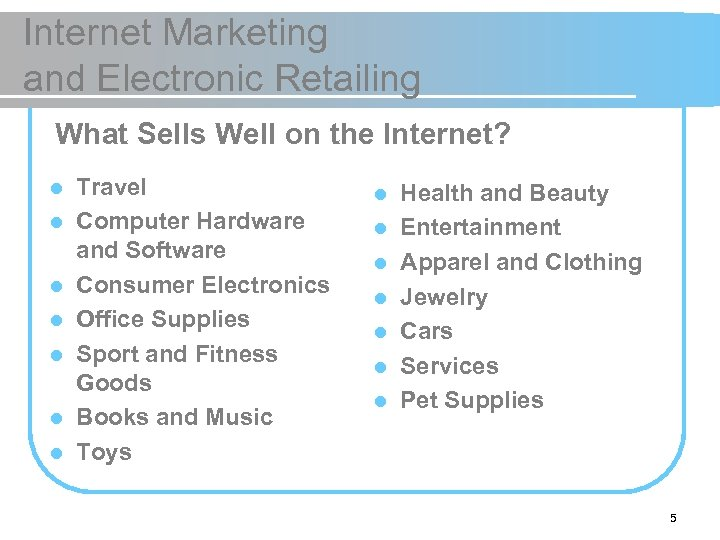 Internet Marketing and Electronic Retailing What Sells Well on the Internet? l l l