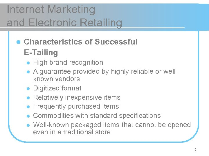 Internet Marketing and Electronic Retailing l Characteristics of Successful E-Tailing l l l l