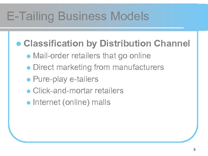E-Tailing Business Models l Classification by Distribution Channel Mail-order retailers that go online l