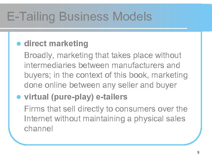E-Tailing Business Models direct marketing Broadly, marketing that takes place without intermediaries between manufacturers
