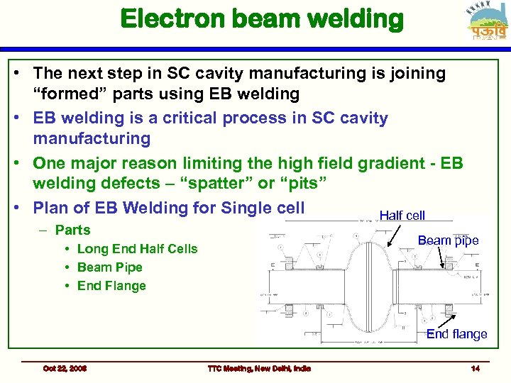 """Electron beam welding • The next step in SC cavity manufacturing is joining """"formed"""""""