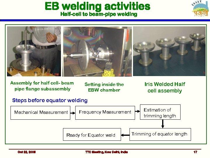 EB welding activities Half-cell to beam-pipe welding Assembly for half cell- beam pipe flange