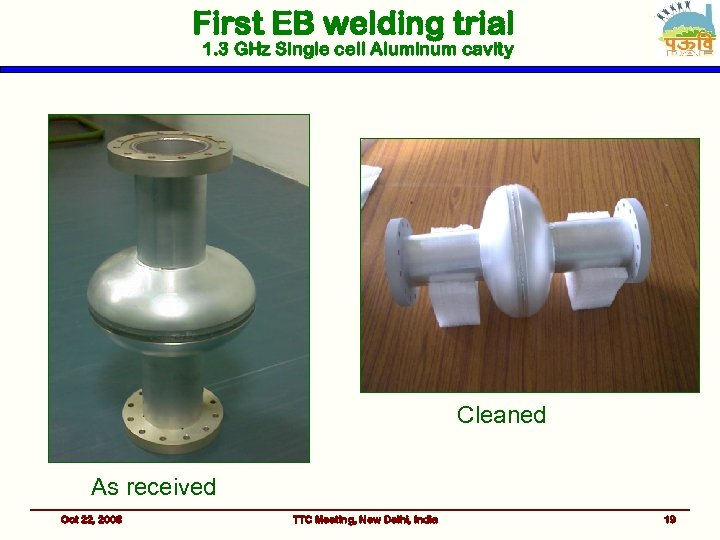 First EB welding trial 1. 3 GHz Single cell Aluminum cavity Cleaned As received