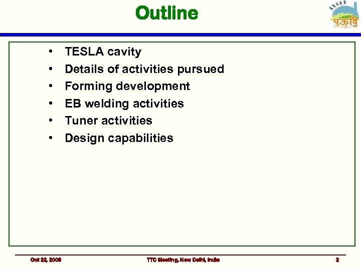 Outline • • • Oct 22, 2008 TESLA cavity Details of activities pursued Forming