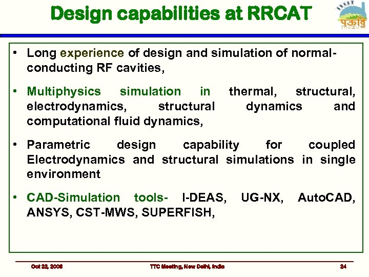 Design capabilities at RRCAT • Long experience of design and simulation of normalconducting RF