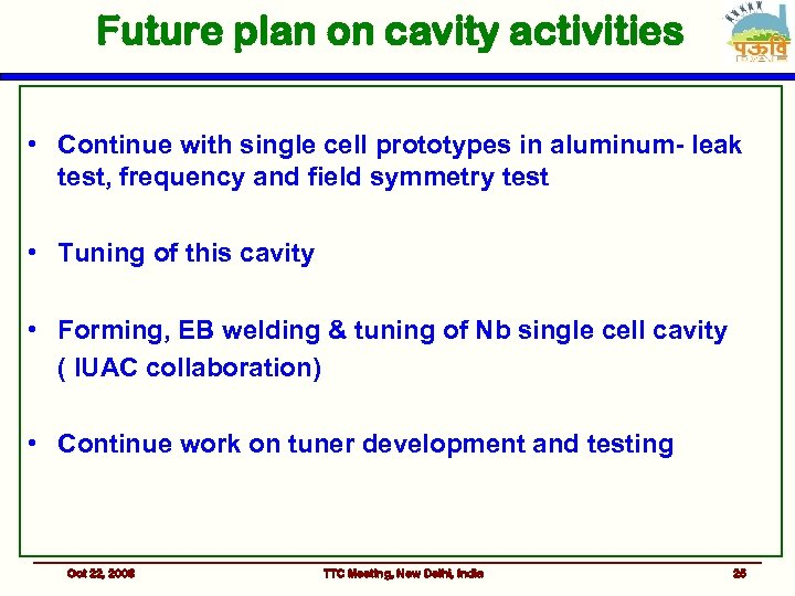 Future plan on cavity activities • Continue with single cell prototypes in aluminum- leak