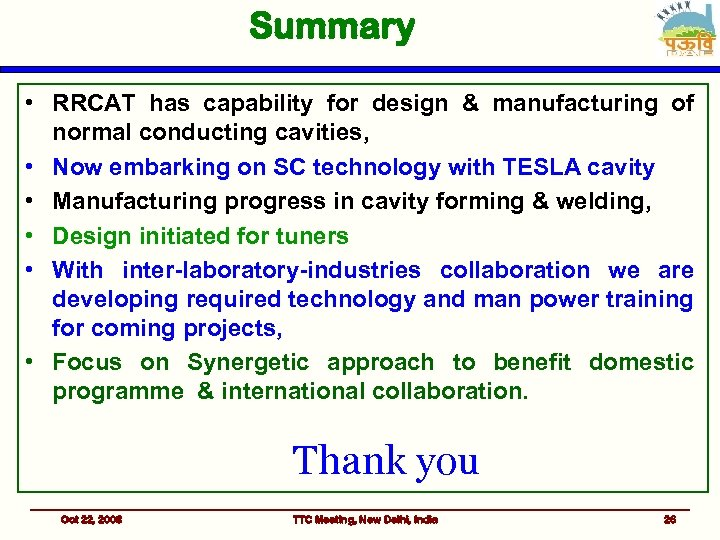 Summary • RRCAT has capability for design & manufacturing of normal conducting cavities, •