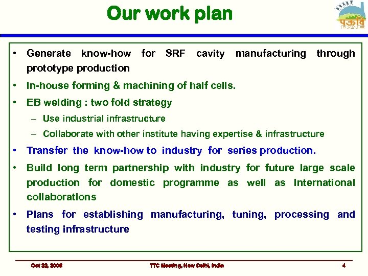 Our work plan • Generate know-how for SRF cavity manufacturing through prototype production •