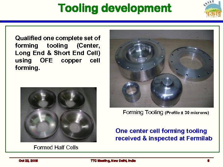 Tooling development Qualified one complete set of forming tooling (Center, Long End & Short