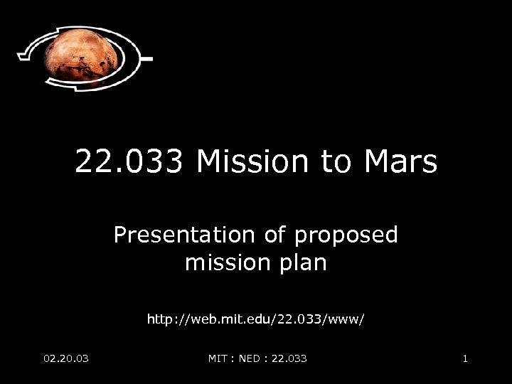 22. 033 Mission to Mars Presentation of proposed mission plan http: //web. mit. edu/22.