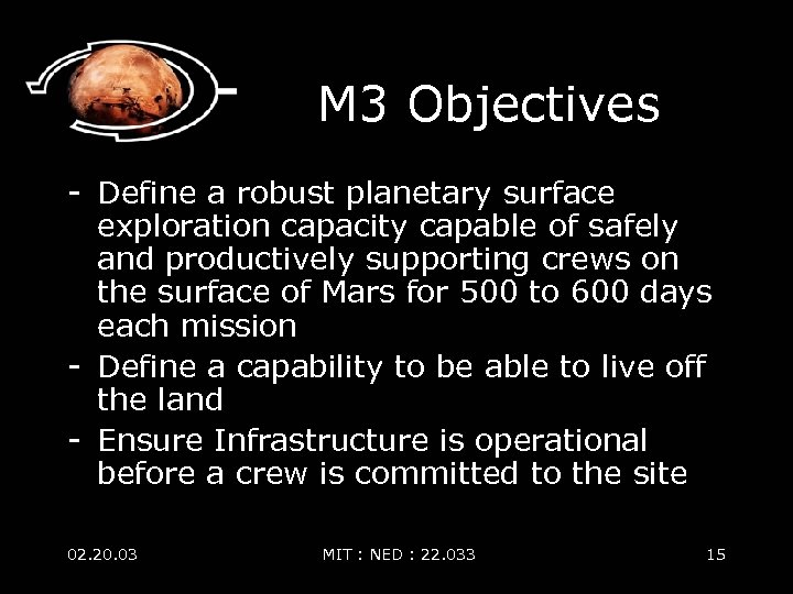 M 3 Objectives - Define a robust planetary surface exploration capacity capable of safely