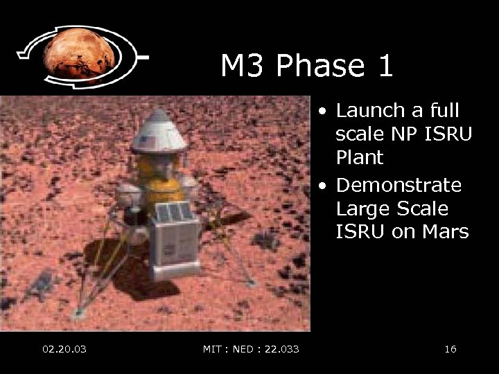 M 3 Phase 1 • Launch a full scale NP ISRU Plant • Demonstrate