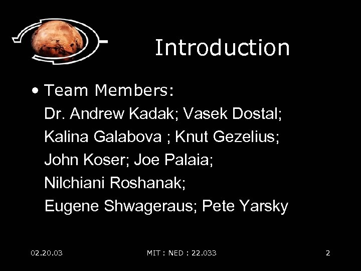 Introduction • Team Members: Dr. Andrew Kadak; Vasek Dostal; Kalina Galabova ; Knut Gezelius;