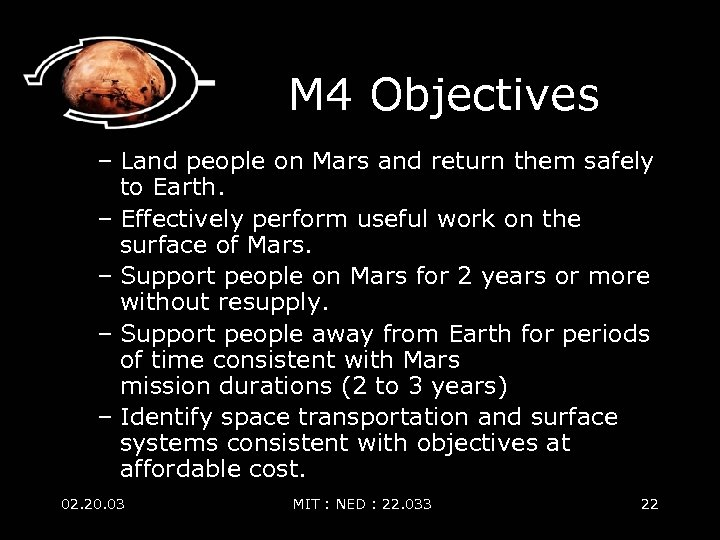 M 4 Objectives – Land people on Mars and return them safely to Earth.