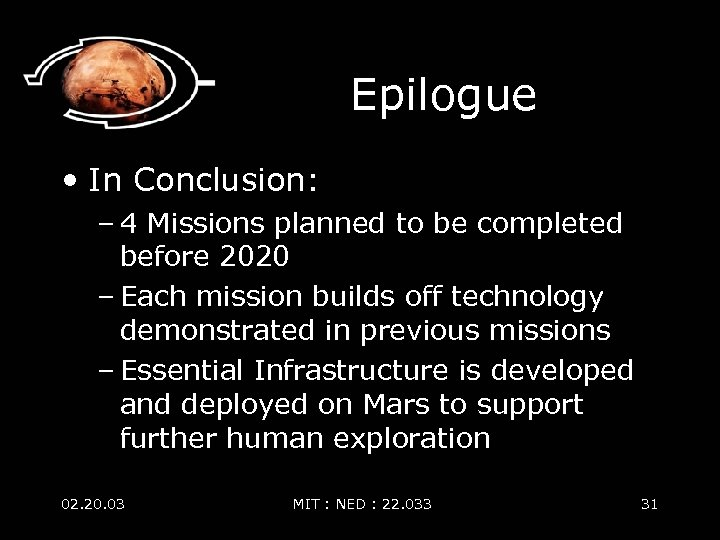 Epilogue • In Conclusion: – 4 Missions planned to be completed before 2020 –