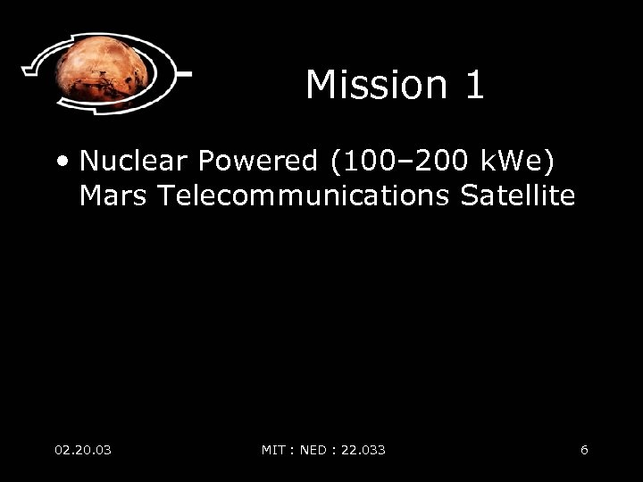 Mission 1 • Nuclear Powered (100– 200 k. We) Mars Telecommunications Satellite 02. 20.