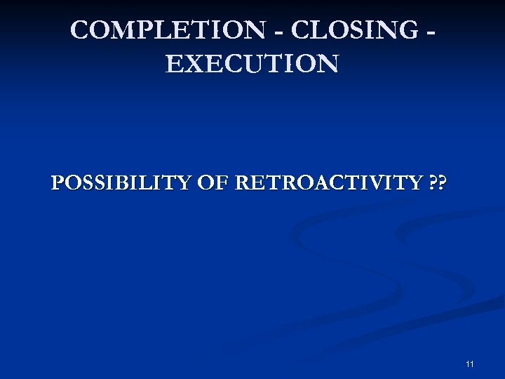 COMPLETION - CLOSING EXECUTION POSSIBILITY OF RETROACTIVITY ? ? 11