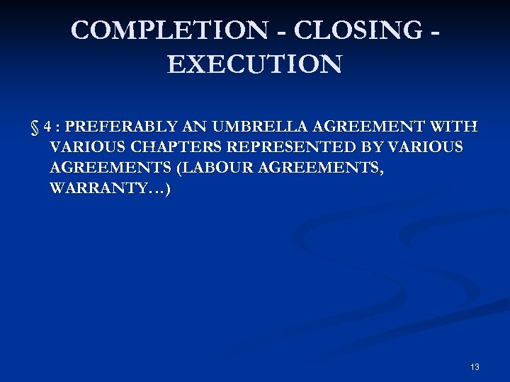 COMPLETION - CLOSING EXECUTION § 4 : PREFERABLY AN UMBRELLA AGREEMENT WITH VARIOUS CHAPTERS
