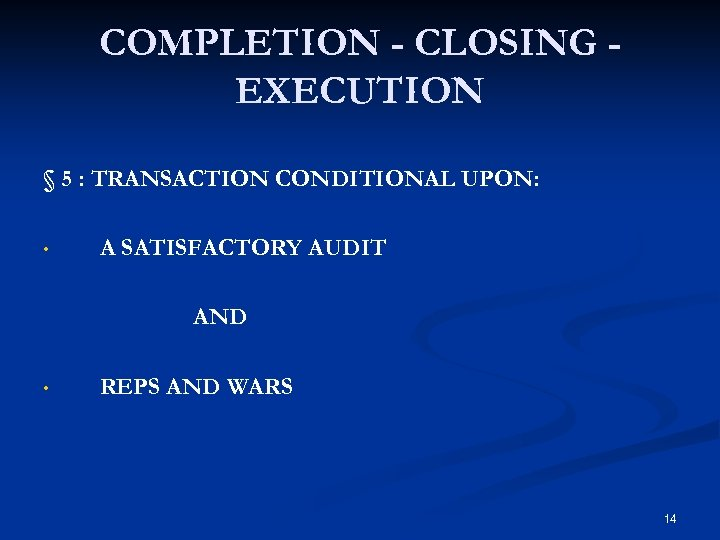 COMPLETION - CLOSING EXECUTION § 5 : TRANSACTION CONDITIONAL UPON: • A SATISFACTORY AUDIT
