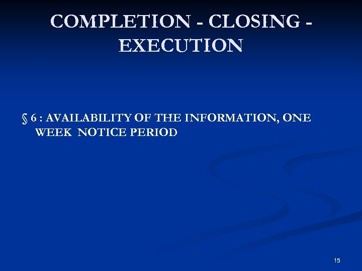 COMPLETION - CLOSING EXECUTION § 6 : AVAILABILITY OF THE INFORMATION, ONE WEEK NOTICE