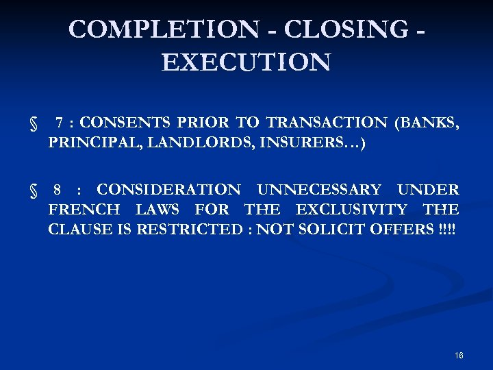 COMPLETION - CLOSING EXECUTION § 7 : CONSENTS PRIOR TO TRANSACTION (BANKS, PRINCIPAL, LANDLORDS,