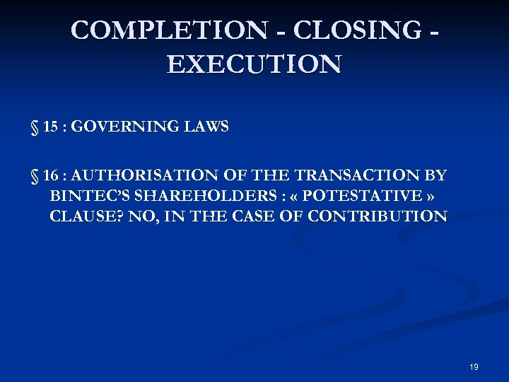 COMPLETION - CLOSING EXECUTION § 15 : GOVERNING LAWS § 16 : AUTHORISATION OF