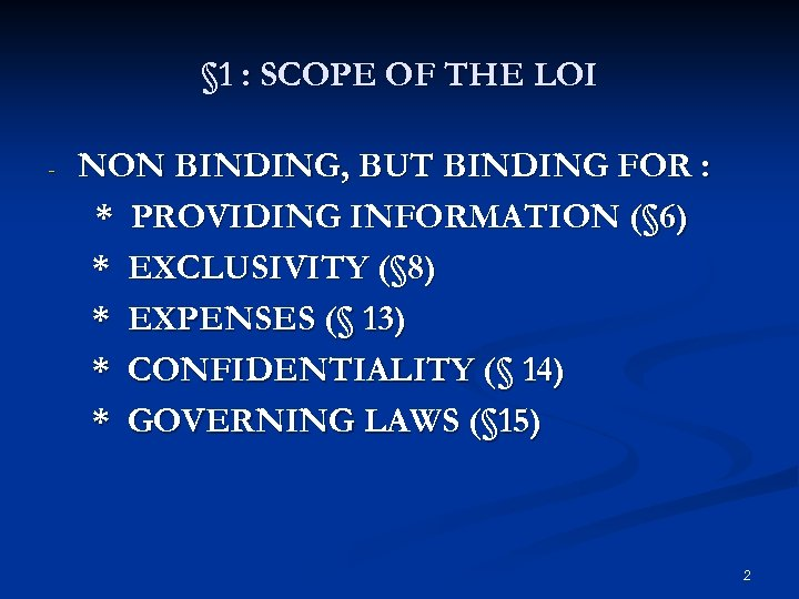 § 1 : SCOPE OF THE LOI - NON BINDING, BUT BINDING FOR :