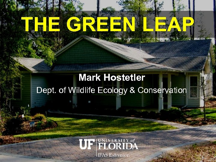 THE GREEN LEAP Mark Hostetler Dept. of Wildlife Ecology & Conservation