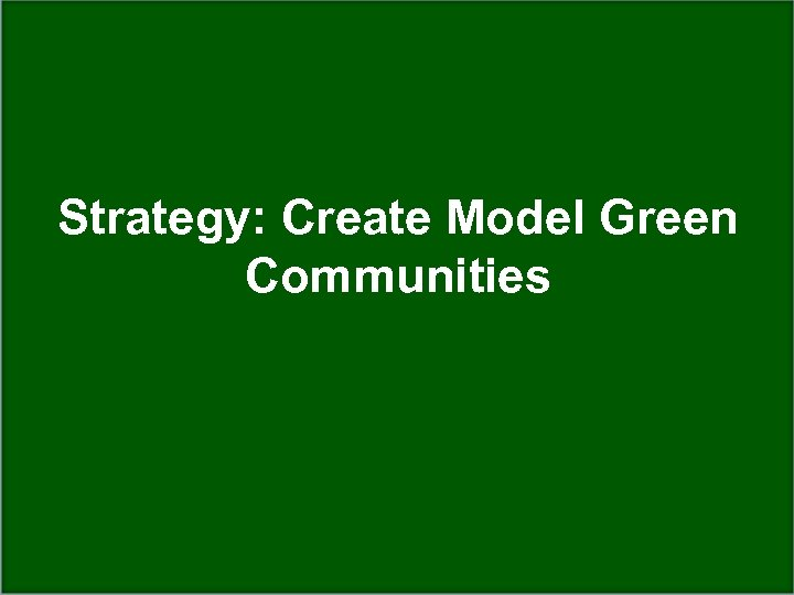 Strategy: Create Model Green Communities Dept. of Wildlife Ecology & Conservation wec. ufl. edu