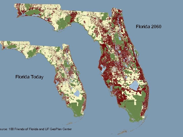 Florida 2060 Florida Today ource: 100 Friends of Florida and UF Geo. Plan Center