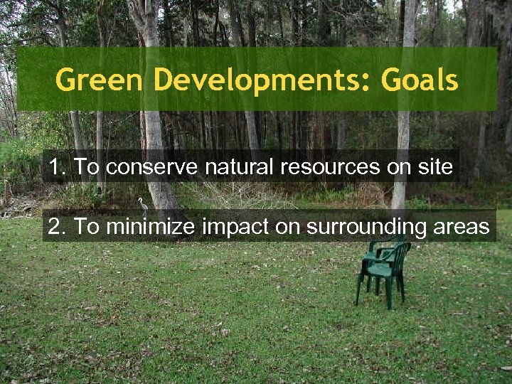 Green Developments: Goals 1. To conserve natural resources on site 2. To minimize impact