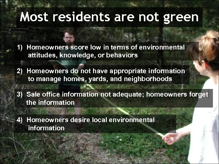 Most residents are not green 1) Homeowners score low in terms of environmental attitudes,