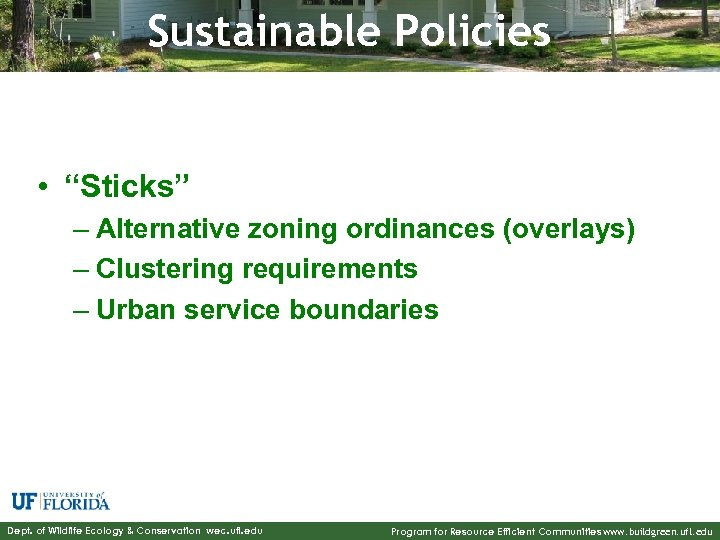 "Sustainable Policies • ""Sticks"" – Alternative zoning ordinances (overlays) – Clustering requirements – Urban"