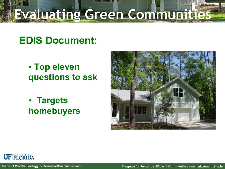 Evaluating Green Communities EDIS Document: • Top eleven questions to ask • Targets homebuyers