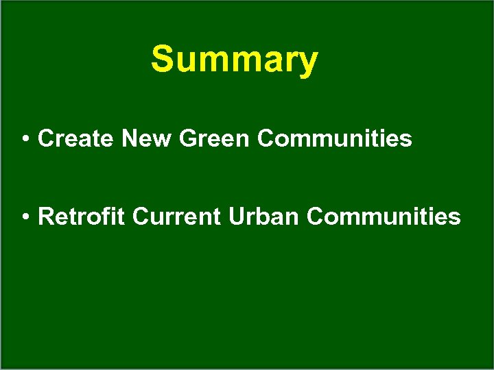 Summary • Create New Green Communities • Retrofit Current Urban Communities Dept. of Wildlife