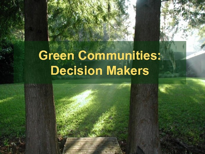 Green Communities: Decision Makers