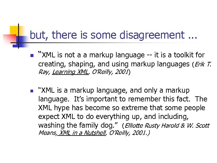 "but, there is some disagreement. . . n ""XML is not a a markup"