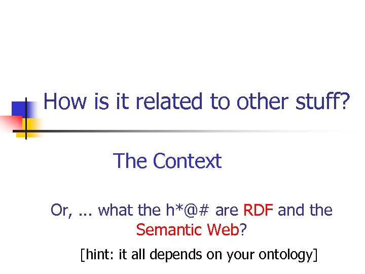 How is it related to other stuff? The Context Or, . . . what