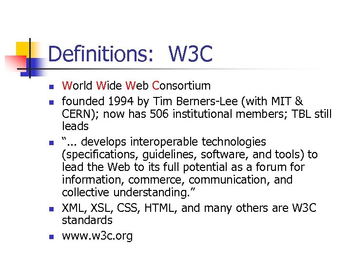 Definitions: W 3 C n n n World Wide Web Consortium founded 1994 by