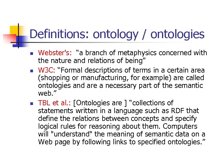 "Definitions: ontology / ontologies n n n Webster's: ""a branch of metaphysics concerned with"