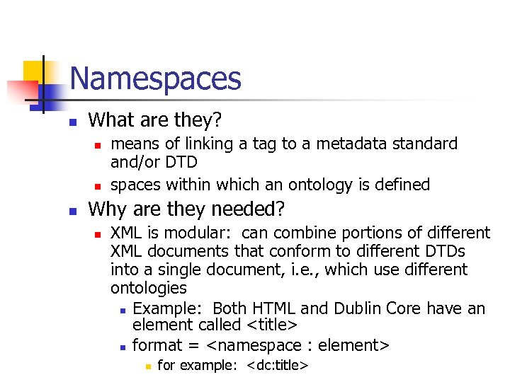 Namespaces n What are they? n n n means of linking a tag to