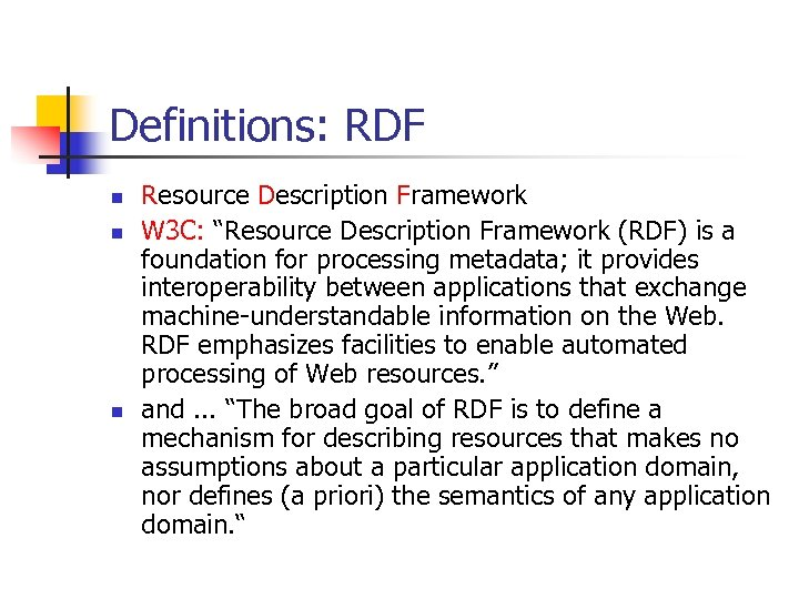 "Definitions: RDF n n n Resource Description Framework W 3 C: ""Resource Description Framework"