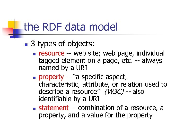 the RDF data model n 3 types of objects: n n n resource --