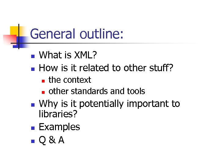 General outline: n n What is XML? How is it related to other stuff?
